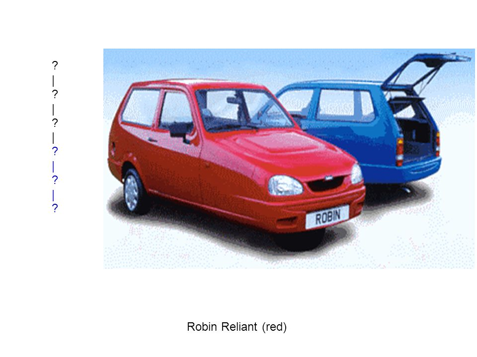| | | | | Robin Reliant (red)