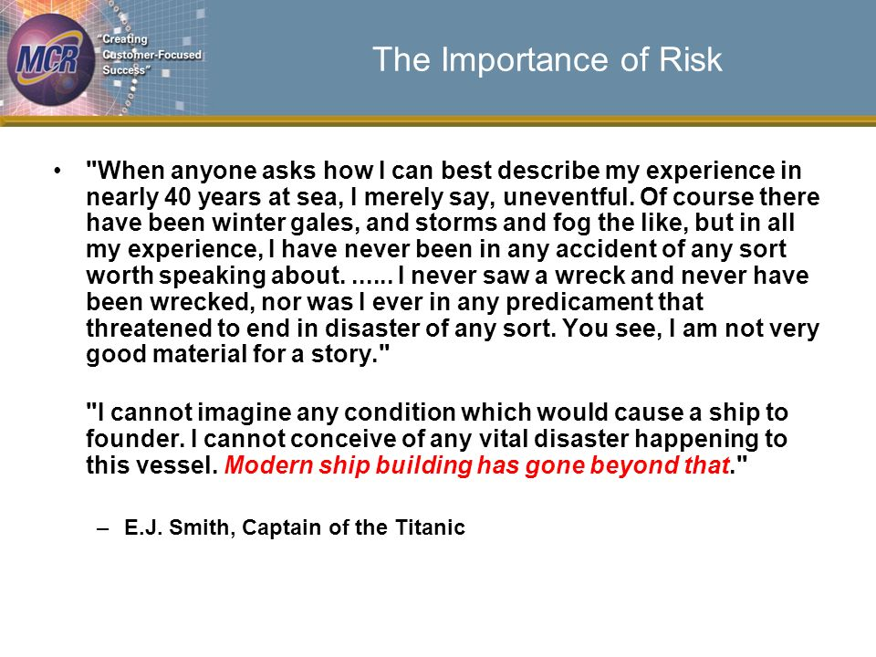 The Importance of Risk When anyone asks how I can best describe my experience in nearly 40 years at sea, I merely say, uneventful.
