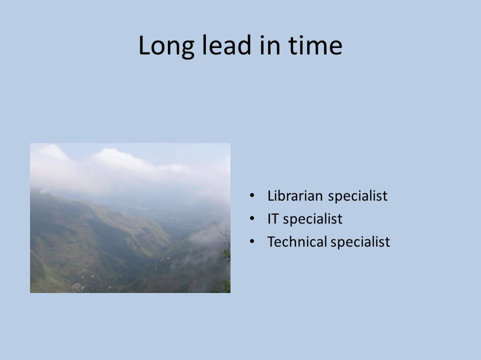 Long lead in time Librarian specialist IT specialist Technical specialist