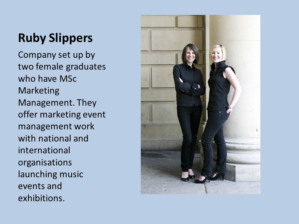 Ruby Slippers Company set up by two female graduates who have MSc Marketing Management. They offer marketing event management work with national and i