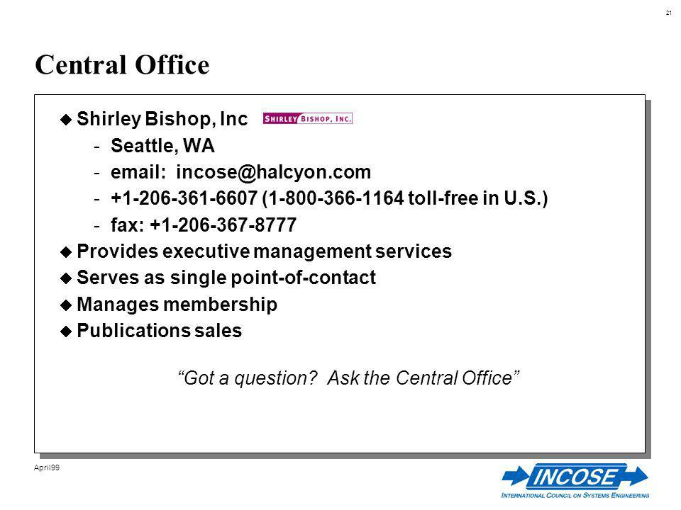 21 April99 Central Office Shirley Bishop, Inc -Seattle, WA ( toll-free in U.S.) -fax: Provides executive management services Serves as single point-of-contact Manages membership Publications sales Got a question.