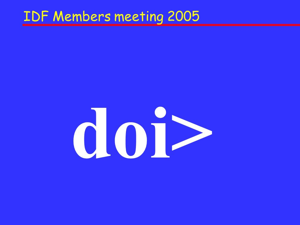 IDF Members meeting 2005 doi>