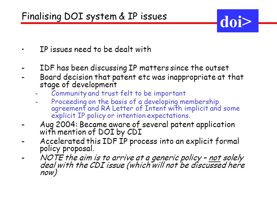 IP issues need to be dealt with -IDF has been discussing IP matters since the outset -Board decision that patent etc was inappropriate at that stage of development -Community and trust felt to be important -Proceeding on the basis of a developing membership agreement and RA Letter of Intent with implicit and some explicit IP policy or intention expectations.