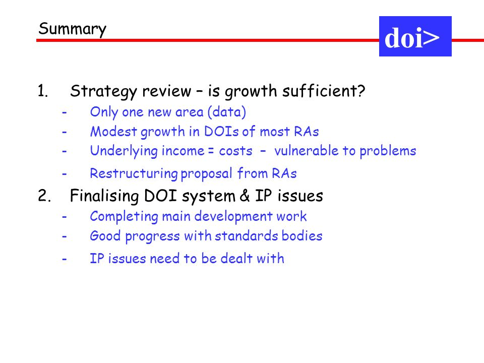 1.Strategy review – is growth sufficient? -Only one new area (data) -Modest growth in DOIs of most RAs -Underlying income = costs – vulnerable to prob