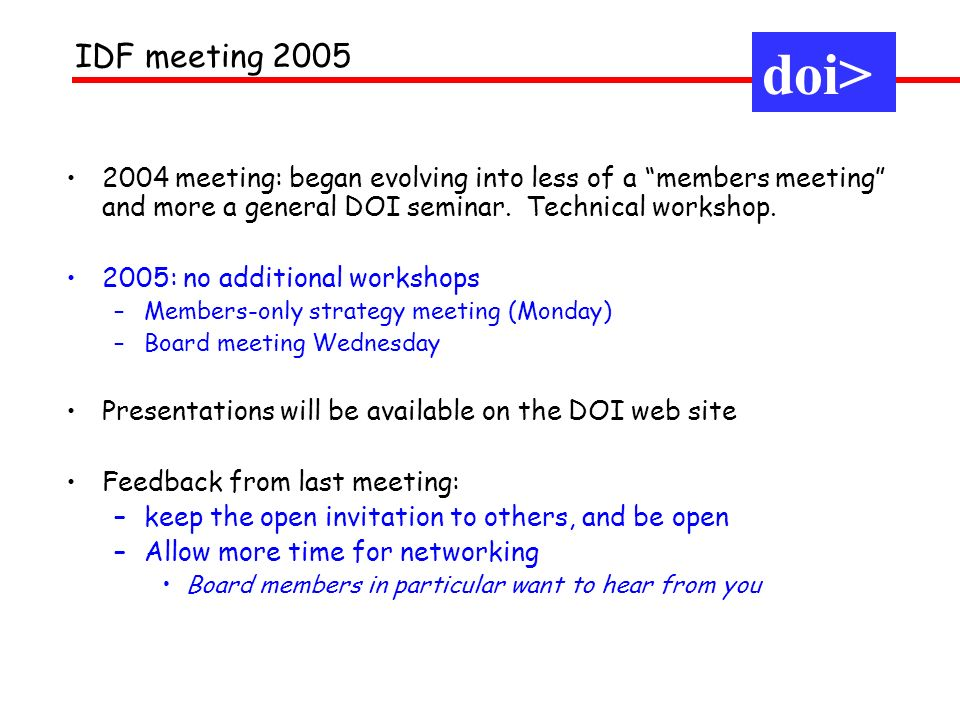 2004 meeting: began evolving into less of a members meeting and more a general DOI seminar. Technical workshop. 2005: no additional workshops –Members