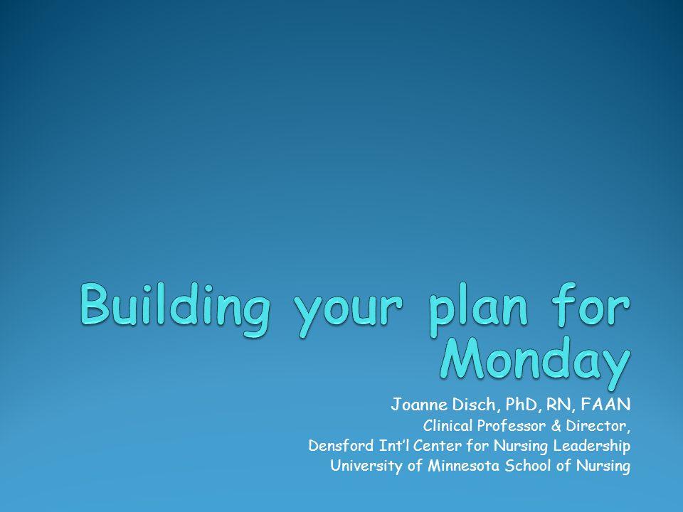 Joanne Disch, PhD, RN, FAAN Clinical Professor & Director, Densford Intl Center for Nursing Leadership University of Minnesota School of Nursing