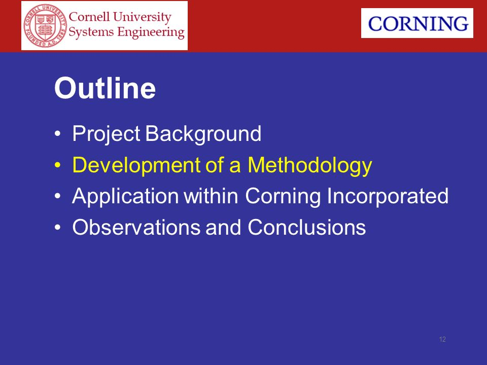 12 Outline Project Background Development of a Methodology Application within Corning Incorporated Observations and Conclusions