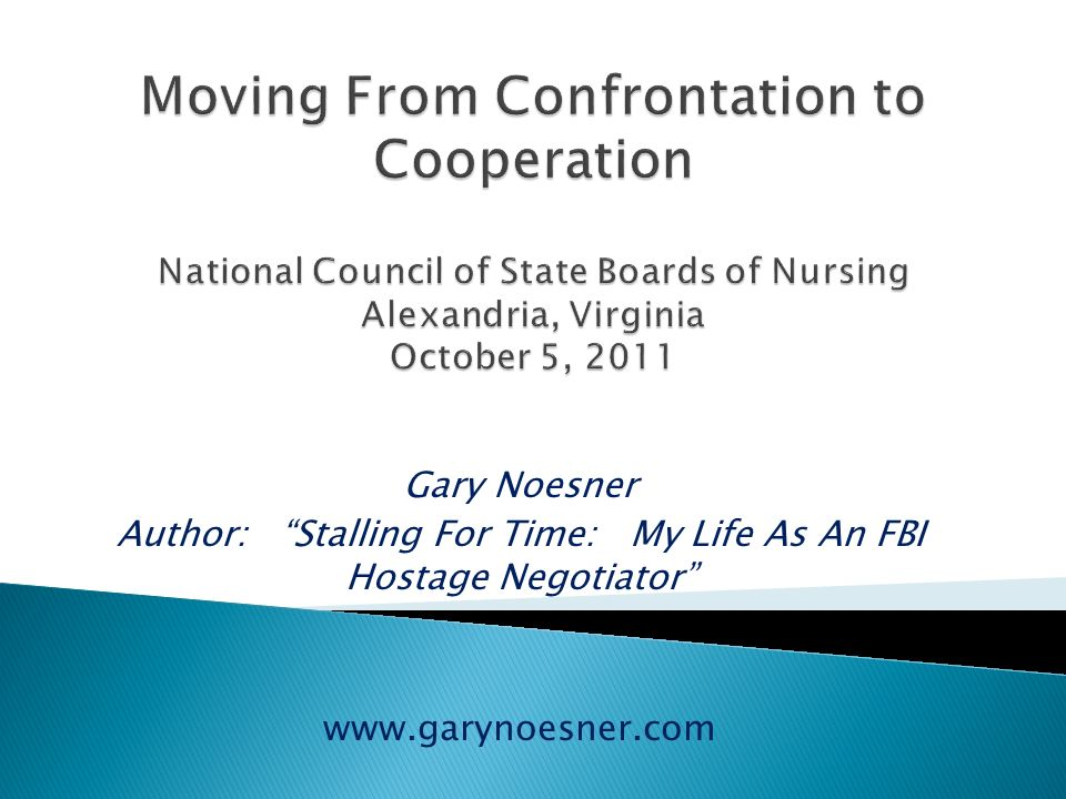 Gary Noesner Author: Stalling For Time: My Life As An FBI Hostage Negotiator www.garynoesner.com