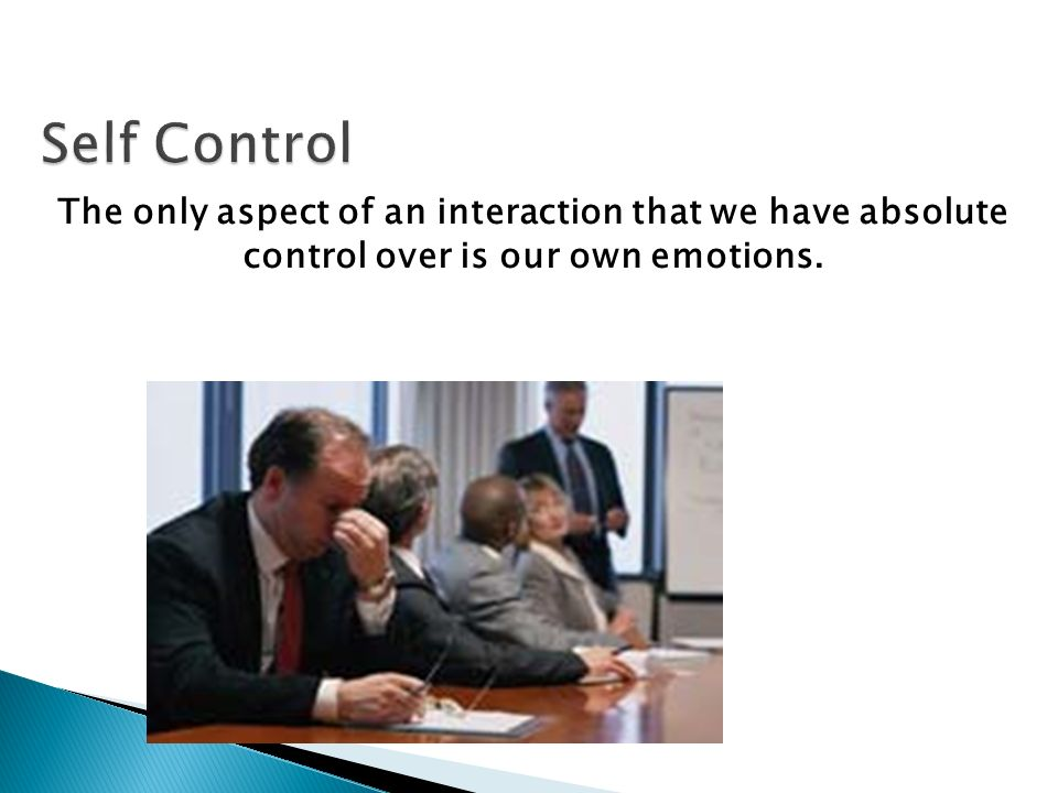 The only aspect of an interaction that we have absolute control over is our own emotions.