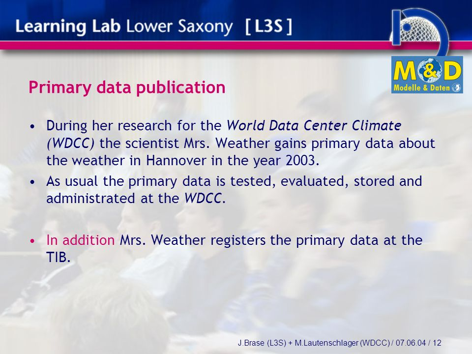 J.Brase (L3S) + M.Lautenschlager (WDCC) / / 12 Primary data publication During her research for the World Data Center Climate (WDCC) the scientist Mrs.