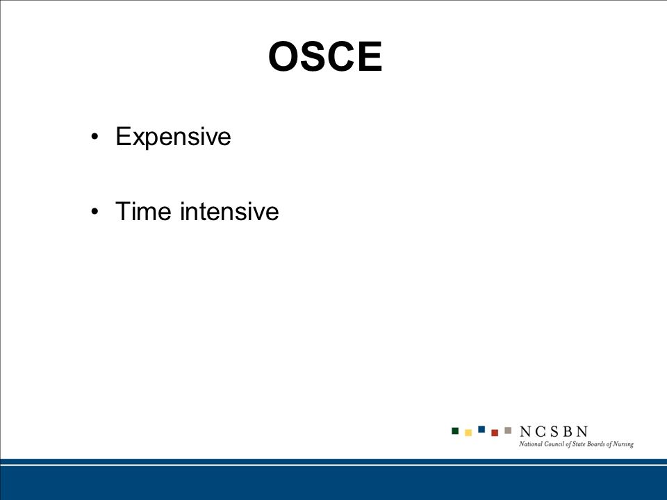 OSCE Expensive Time intensive