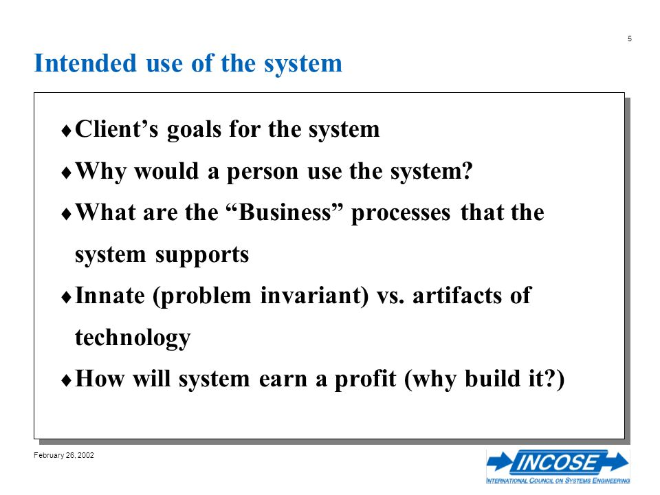 February 26, 2002 5 Intended use of the system Clients goals for the system Why would a person use the system.