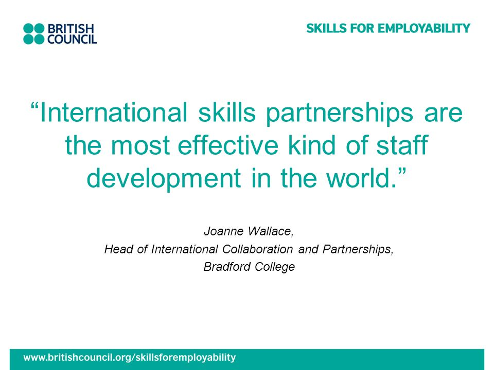 International skills partnerships are the most effective kind of staff development in the world. Joanne Wallace, Head of International Collaboration a