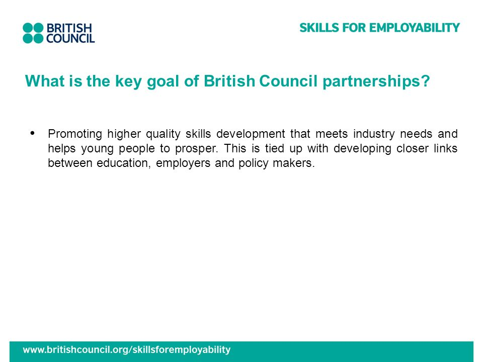 What is the key goal of British Council partnerships? Promoting higher quality skills development that meets industry needs and helps young people to