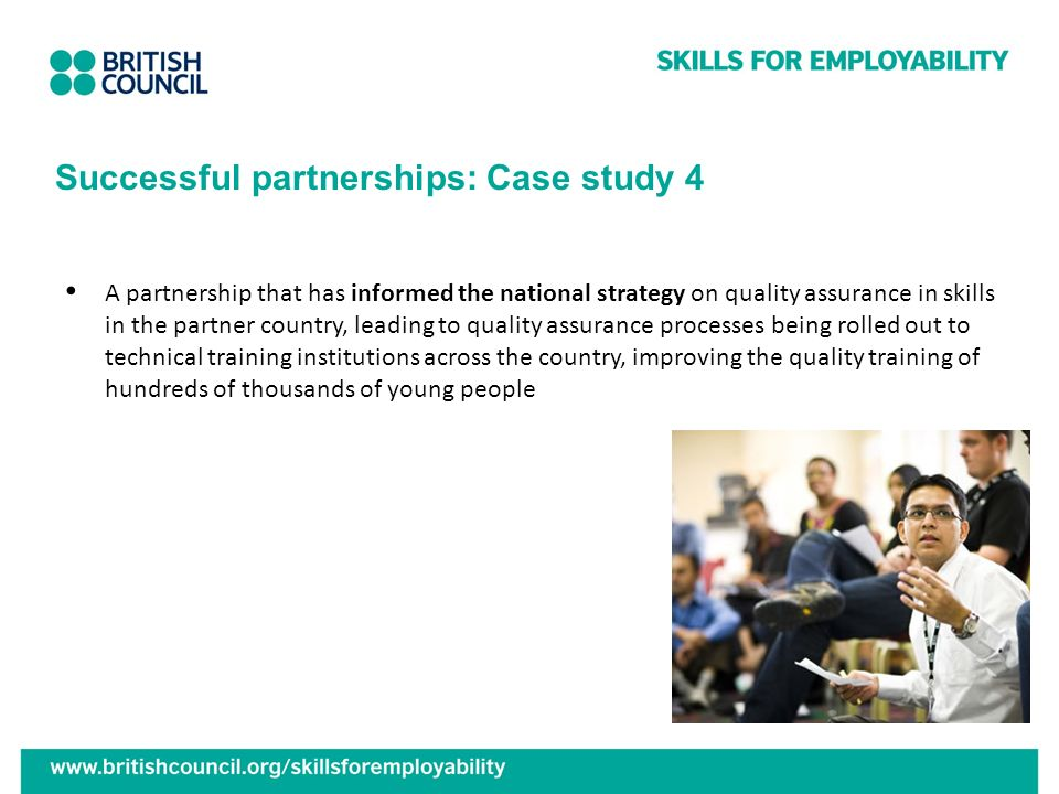 Successful partnerships: Case study 4 A partnership that has informed the national strategy on quality assurance in skills in the partner country, lea