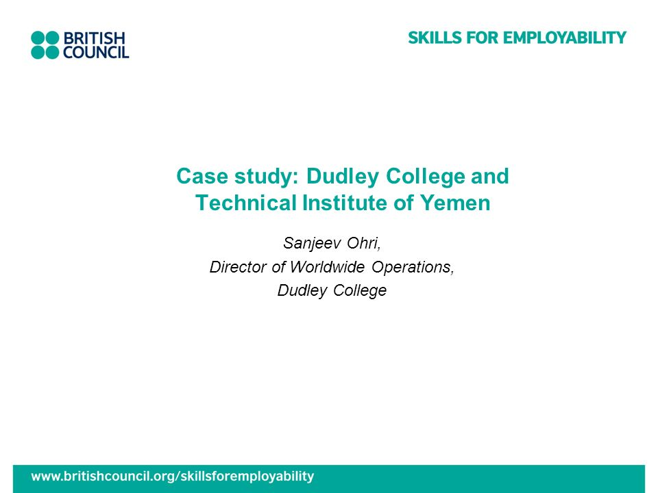 Case study: Dudley College and Technical Institute of Yemen Sanjeev Ohri, Director of Worldwide Operations, Dudley College
