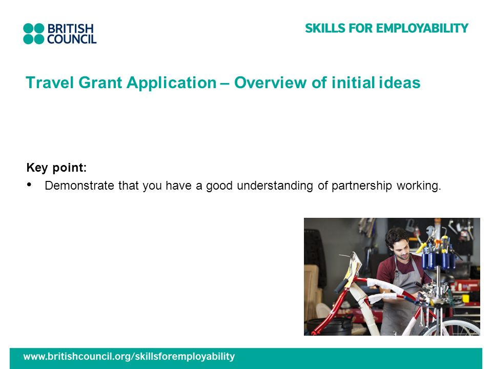 Travel Grant Application – Overview of initial ideas Key point: Demonstrate that you have a good understanding of partnership working.