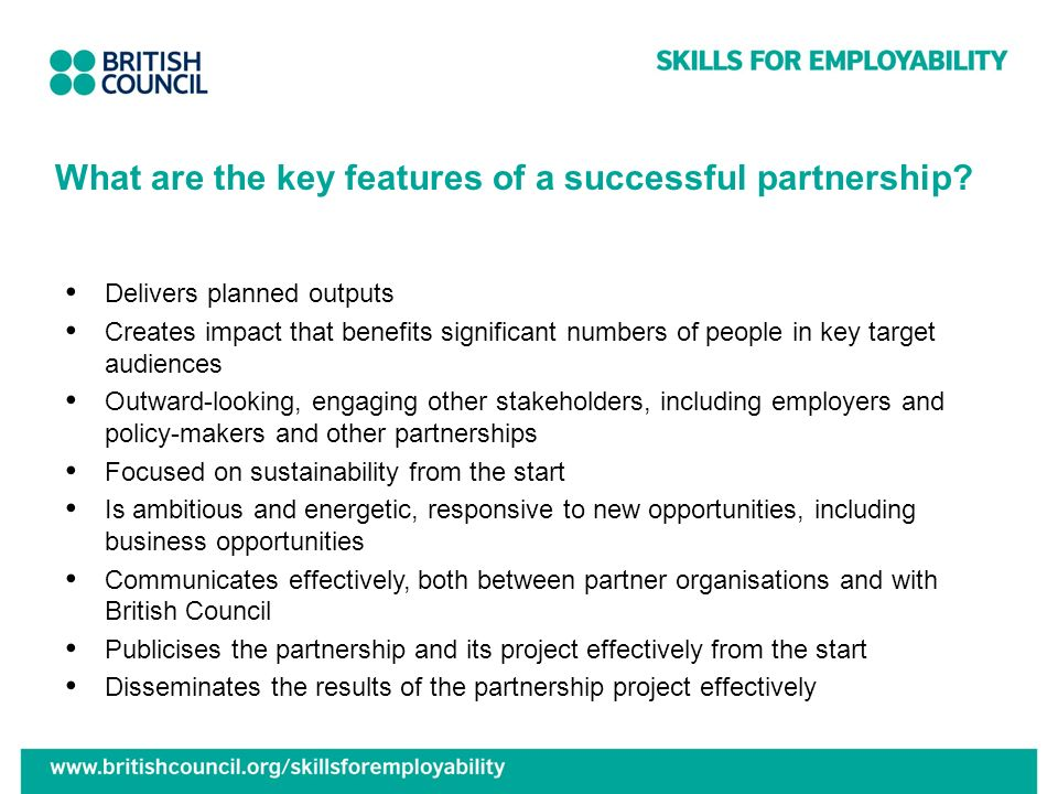 What are the key features of a successful partnership? Delivers planned outputs Creates impact that benefits significant numbers of people in key targ