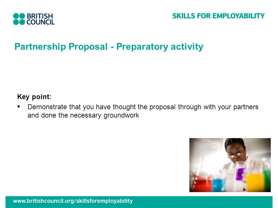 Partnership Proposal - Preparatory activity Key point: Demonstrate that you have thought the proposal through with your partners and done the necessar