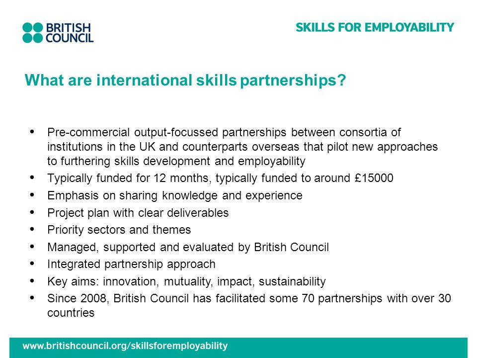 What are international skills partnerships? Pre-commercial output-focussed partnerships between consortia of institutions in the UK and counterparts o