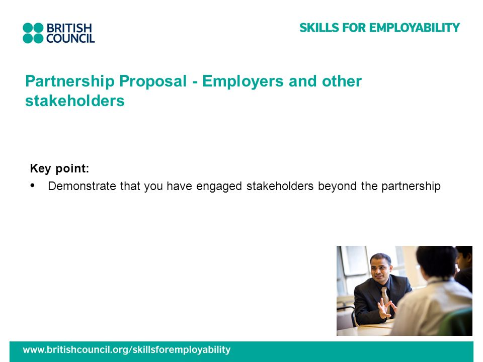 Partnership Proposal - Employers and other stakeholders Key point: Demonstrate that you have engaged stakeholders beyond the partnership