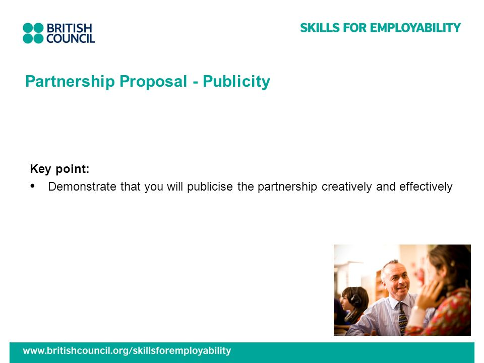 Partnership Proposal - Publicity Key point: Demonstrate that you will publicise the partnership creatively and effectively
