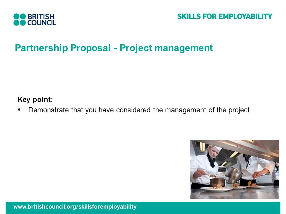 Partnership Proposal - Project management Key point: Demonstrate that you have considered the management of the project