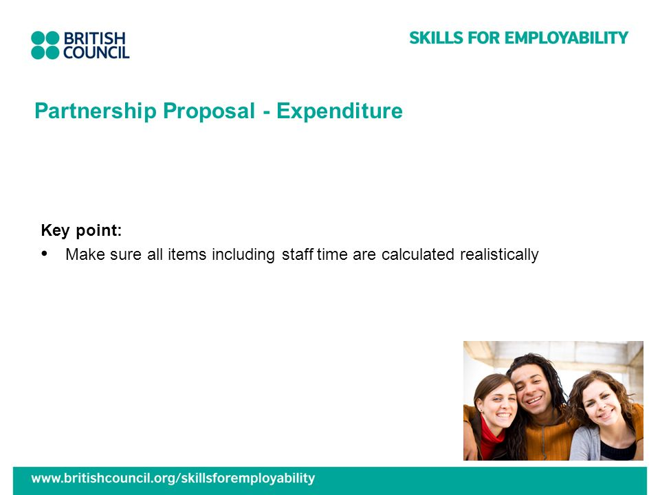 Partnership Proposal - Expenditure Key point: Make sure all items including staff time are calculated realistically
