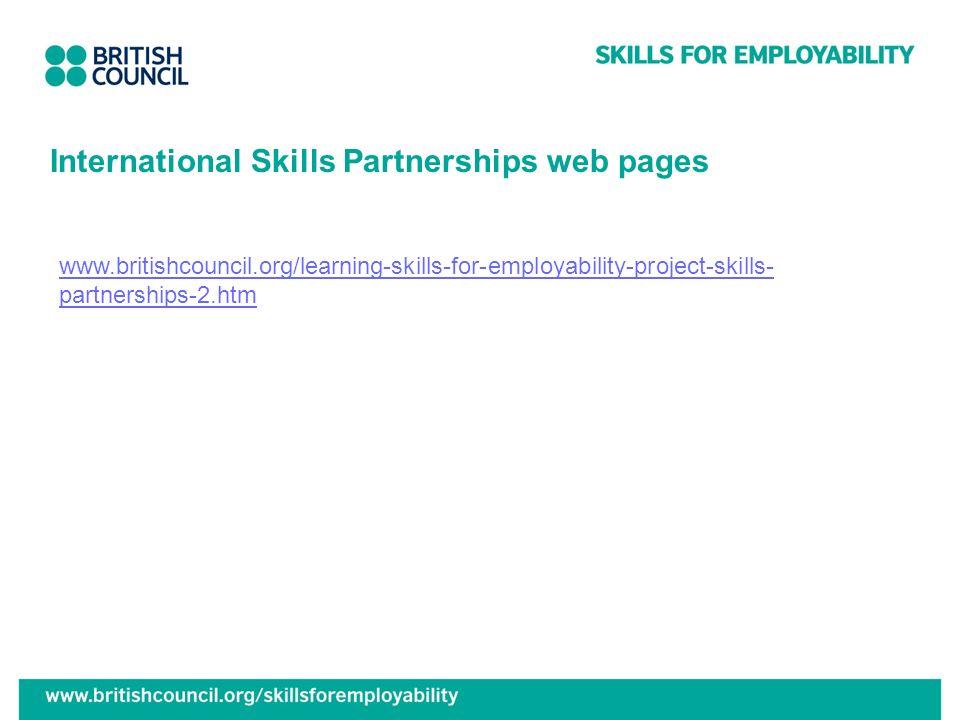 International Skills Partnerships web pages www.britishcouncil.org/learning-skills-for-employability-project-skills- partnerships-2.htm
