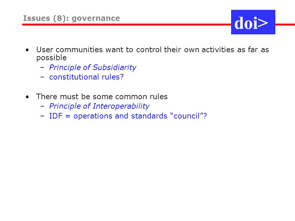 User communities want to control their own activities as far as possible –Principle of Subsidiarity –constitutional rules.