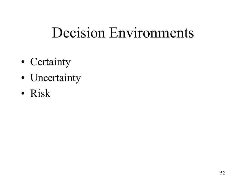 52 Decision Environments Certainty Uncertainty Risk
