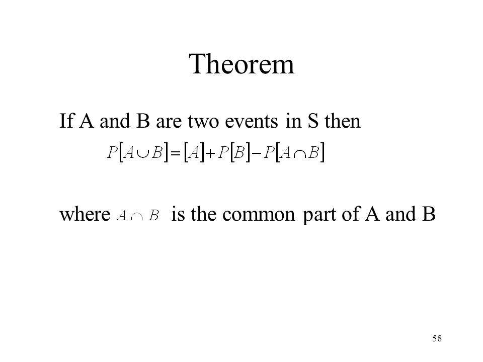 58 Theorem If A and B are two events in S then where is the common part of A and B