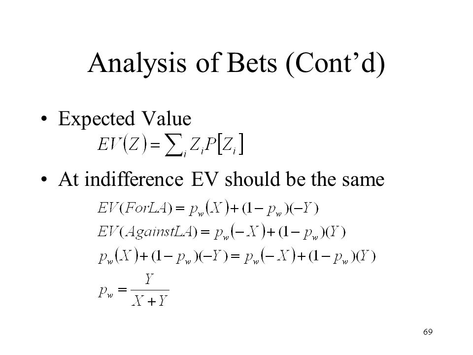 69 Analysis of Bets (Contd) Expected Value At indifference EV should be the same