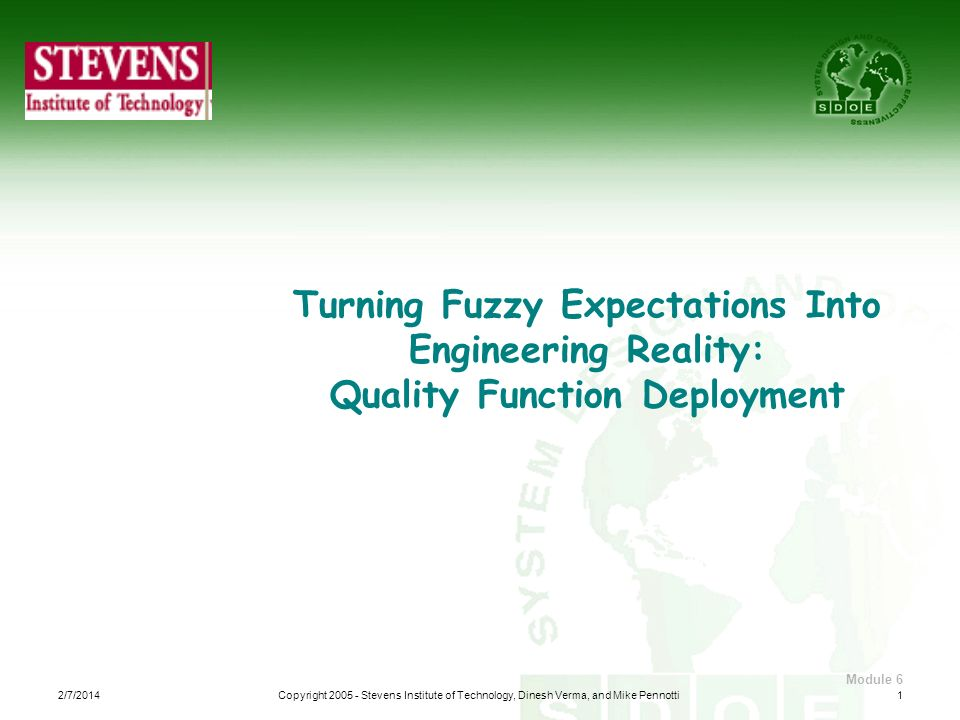 Module 6 Turning Fuzzy Expectations Into Engineering Reality: Quality Function Deployment 12/7/2014Copyright 2005 - Stevens Institute of Technology, D