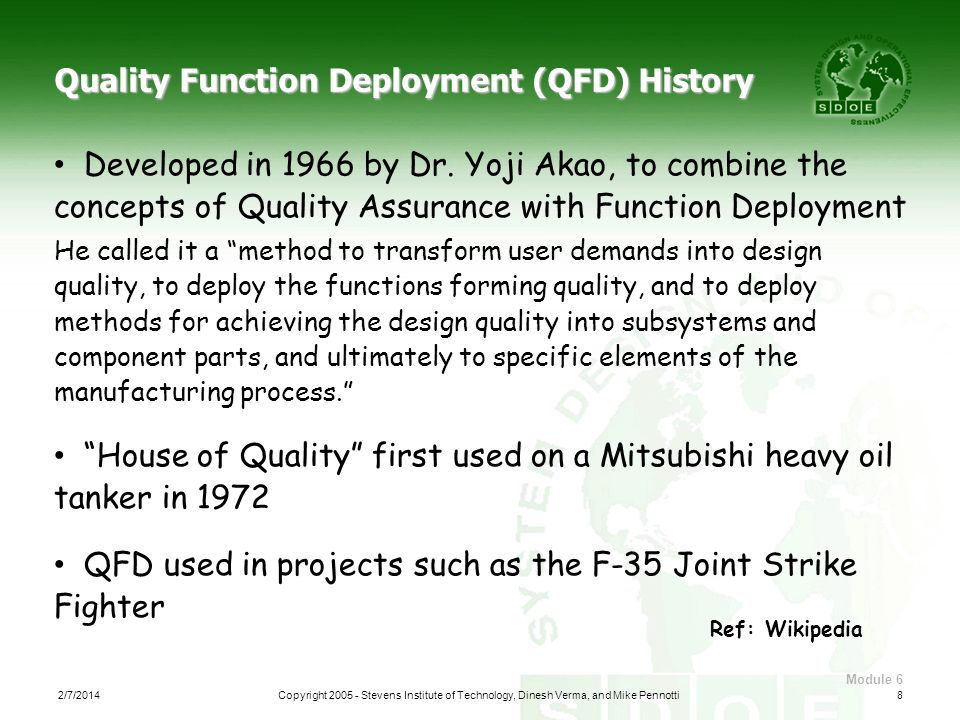 Module 6 82/7/2014Copyright 2005 - Stevens Institute of Technology, Dinesh Verma, and Mike Pennotti Developed in 1966 by Dr. Yoji Akao, to combine the
