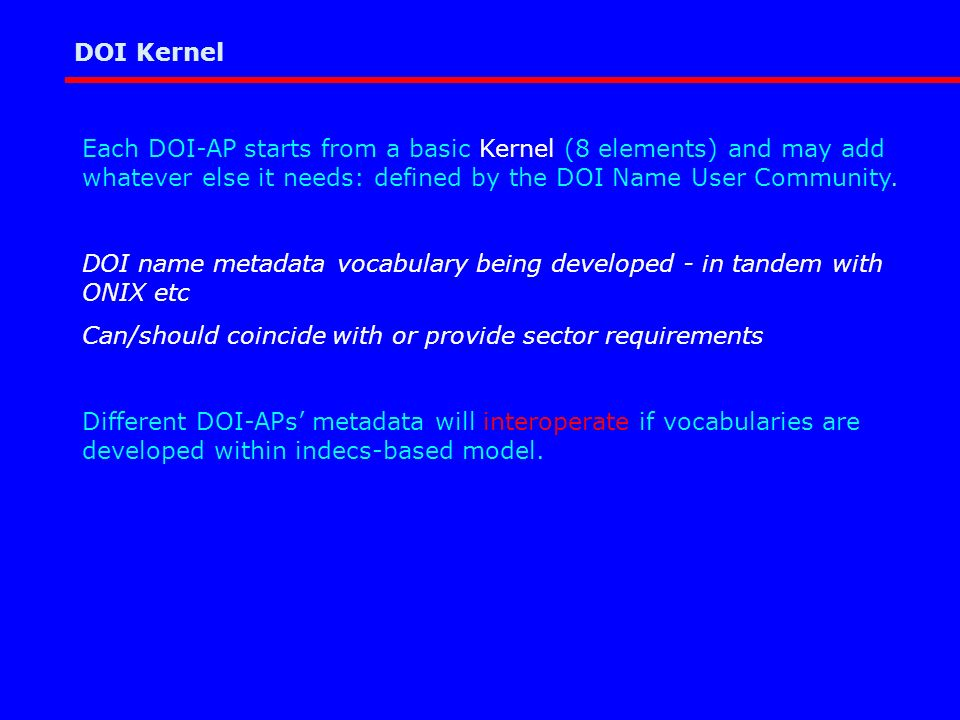Each DOI-AP starts from a basic Kernel (8 elements) and may add whatever else it needs: defined by the DOI Name User Community.