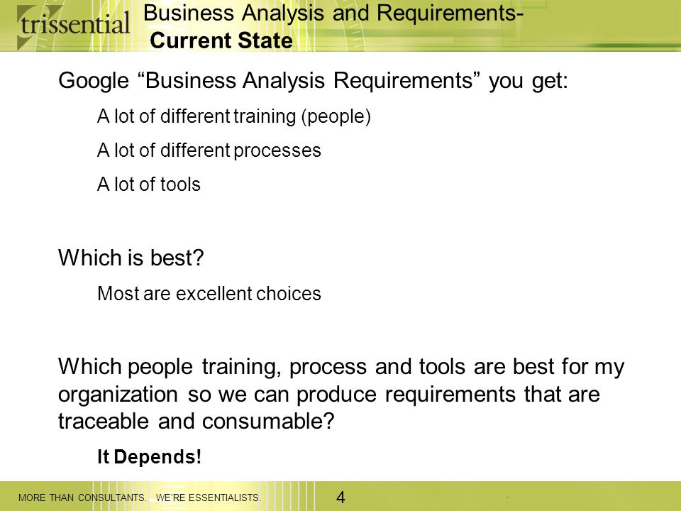. MORE THAN CONSULTANTS. WERE ESSENTIALISTS. 4 Business Analysis and Requirements- Current State Google Business Analysis Requirements you get: A lot