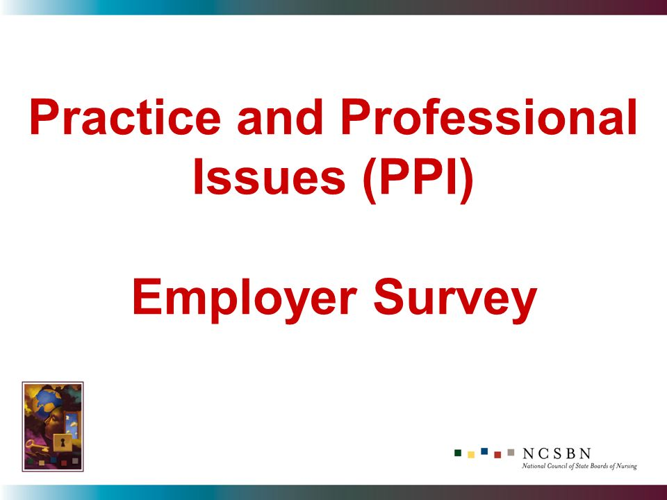Practice and Professional Issues (PPI) Employer Survey