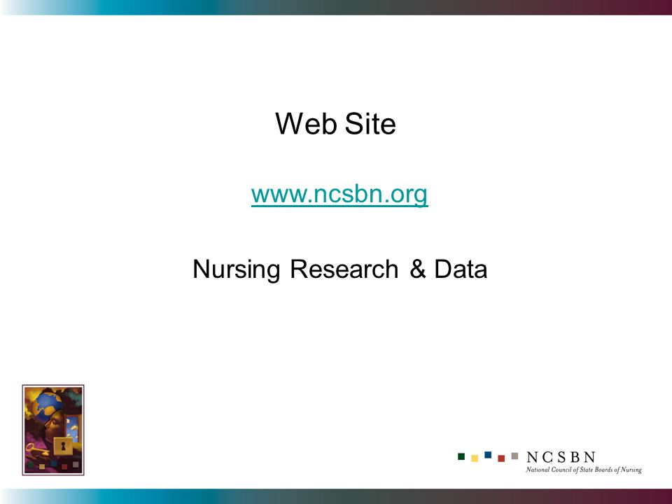 Web Site www.ncsbn.org Nursing Research & Data