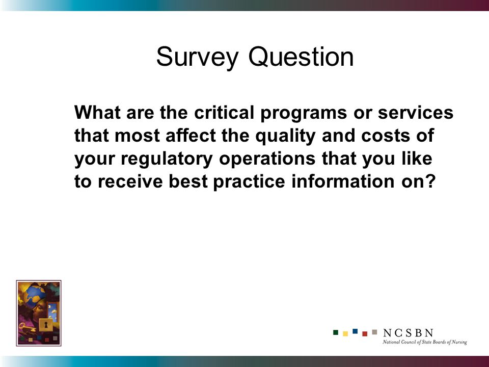What are the critical programs or services that most affect the quality and costs of your regulatory operations that you like to receive best practice