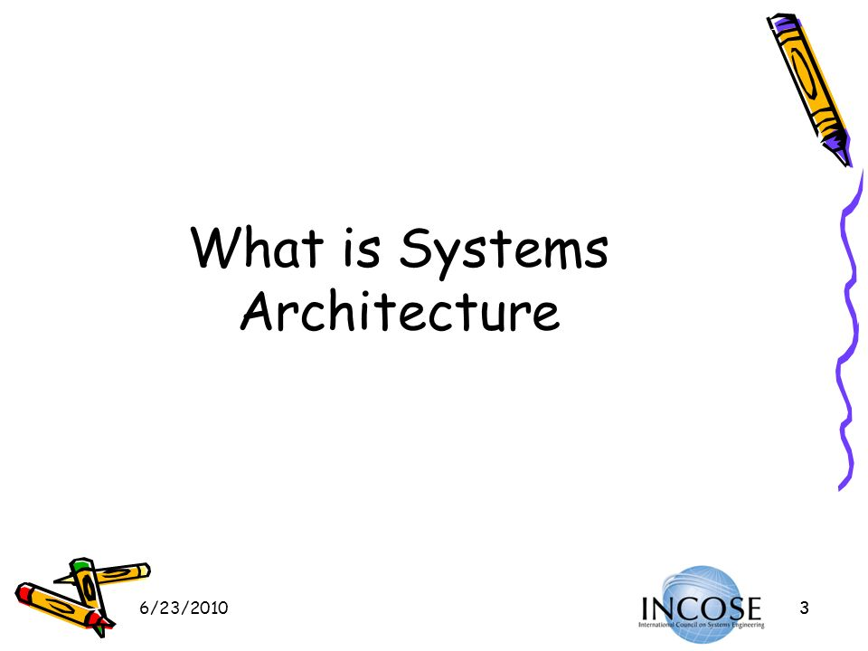 6/23/201033 What is Systems Architecture