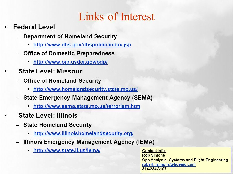 Links of Interest Federal Level –Department of Homeland Security http://www.dhs.gov/dhspublic/index.jsp –Office of Domestic Preparedness http://www.oj