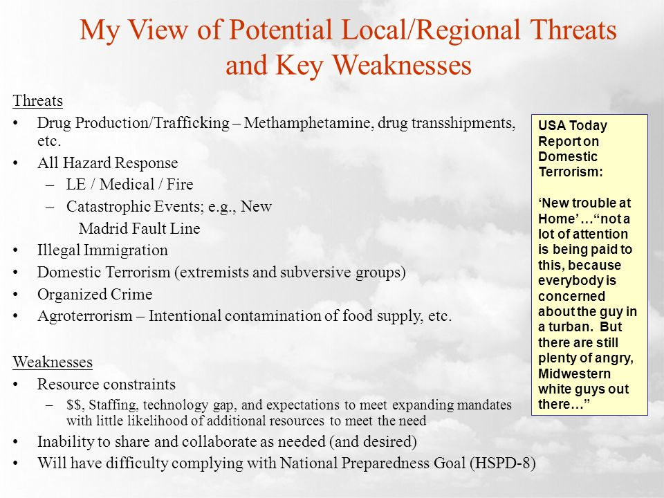 My View of Potential Local/Regional Threats and Key Weaknesses Threats Drug Production/Trafficking – Methamphetamine, drug transshipments, etc.