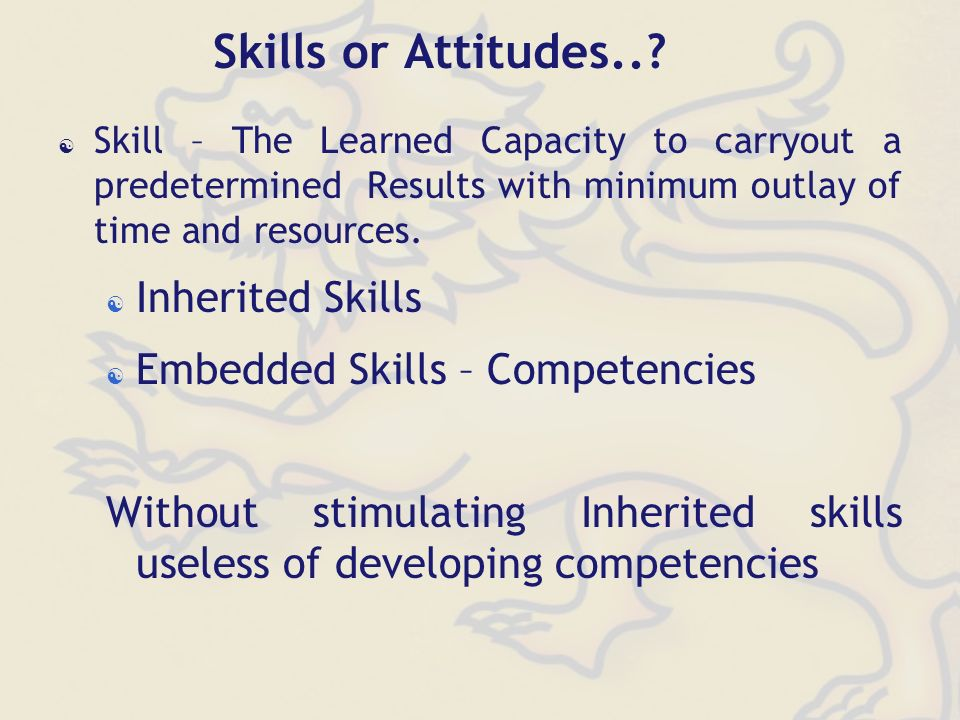 Skill – The Learned Capacity to carryout a predetermined Results with minimum outlay of time and resources.