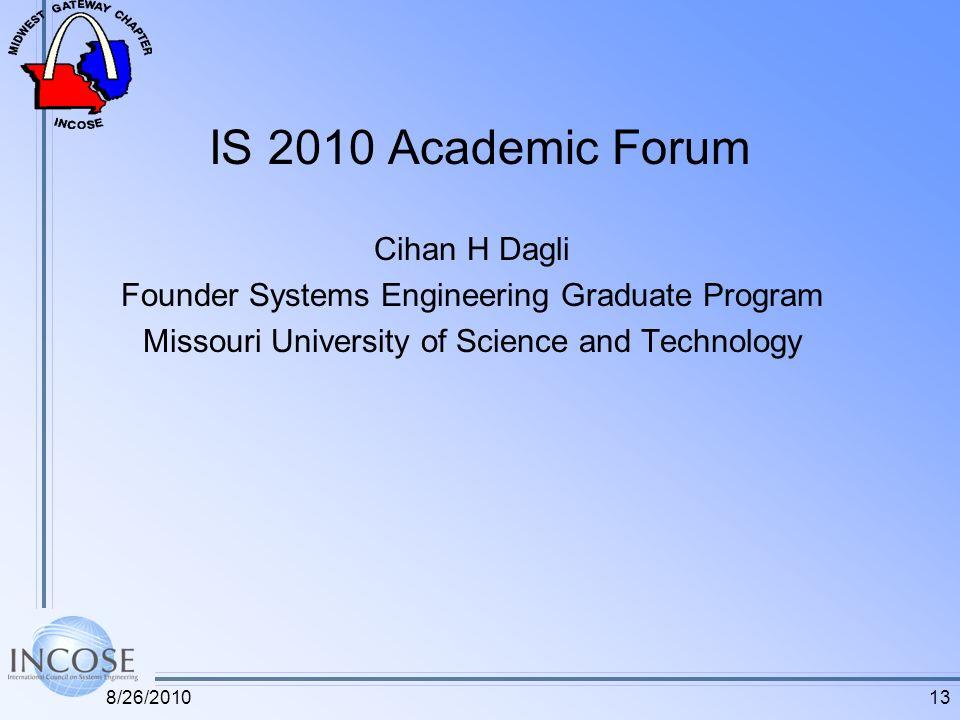 13 IS 2010 Academic Forum Cihan H Dagli Founder Systems Engineering Graduate Program Missouri University of Science and Technology