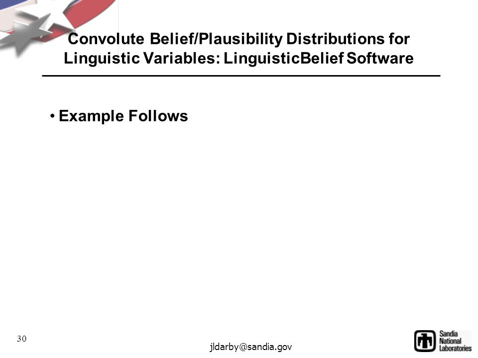 30 jldarby@sandia.gov Example Follows Convolute Belief/Plausibility Distributions for Linguistic Variables: LinguisticBelief Software