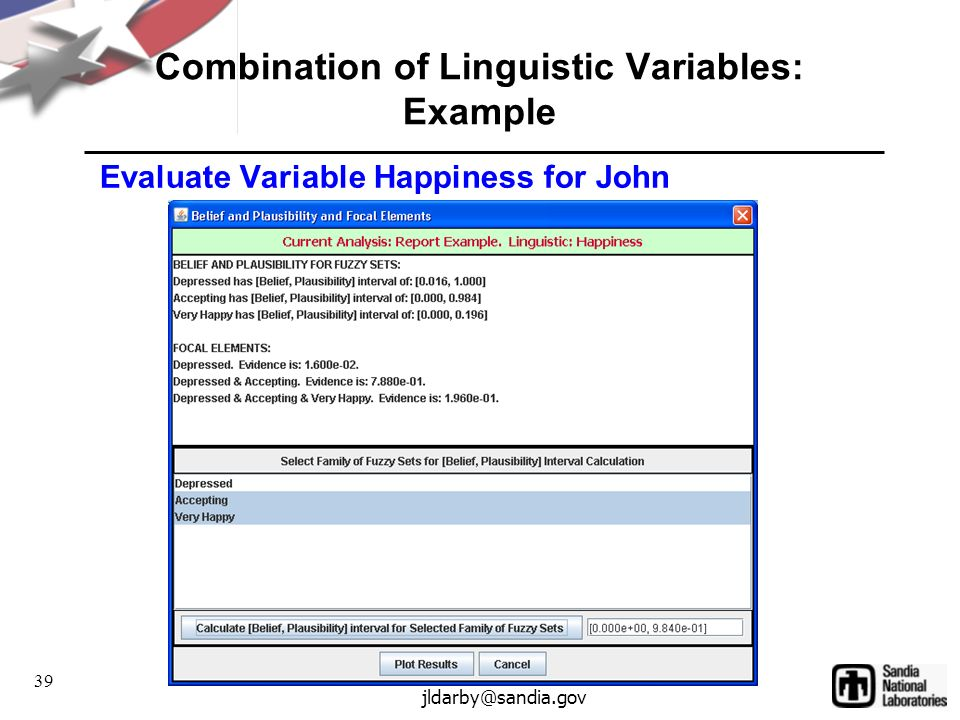39 jldarby@sandia.gov Combination of Linguistic Variables: Example Evaluate Variable Happiness for John