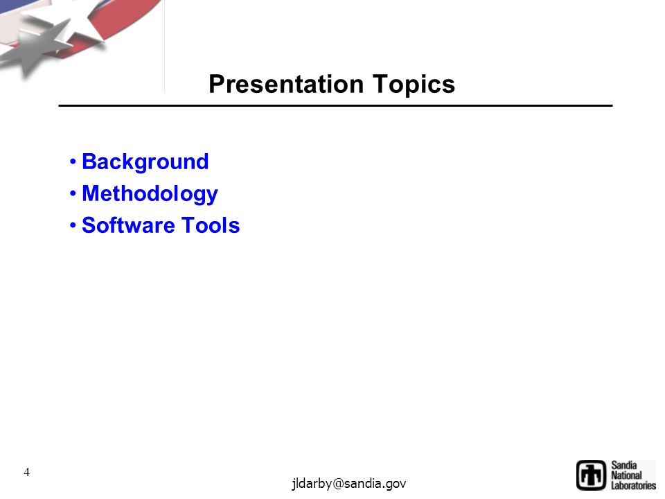 4 jldarby@sandia.gov Presentation Topics Background Methodology Software Tools
