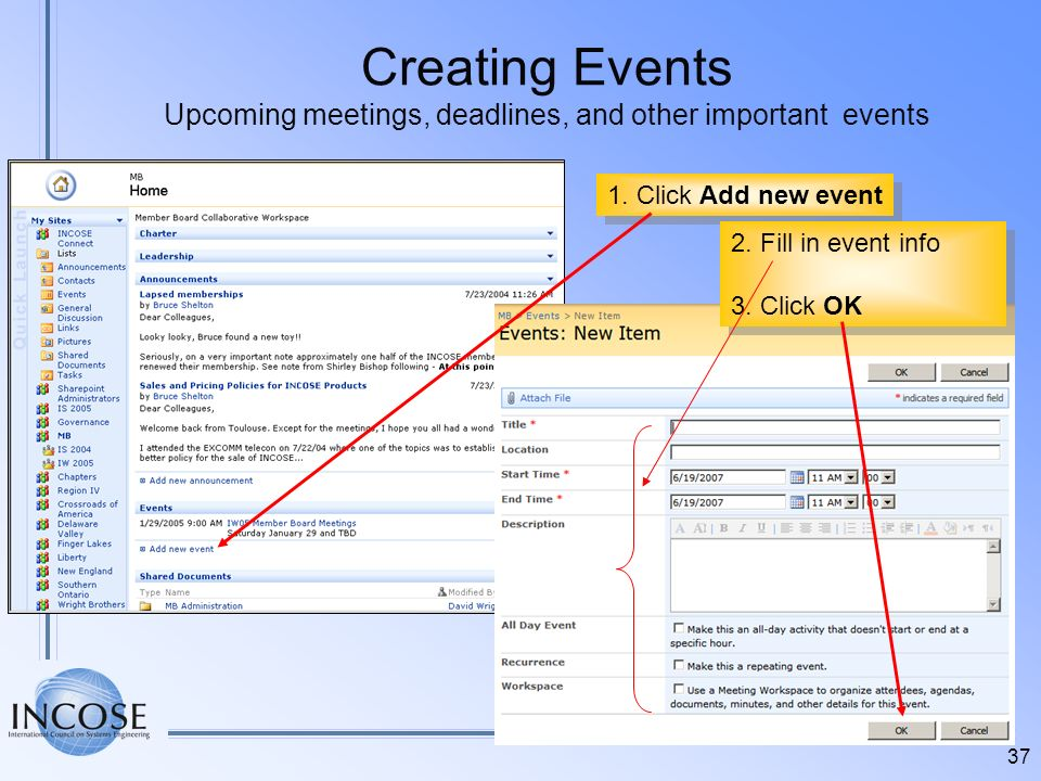 37 Creating Events Upcoming meetings, deadlines, and other important events 1. Click Add new event 2. Fill in event info 3. Click OK 2. Fill in event