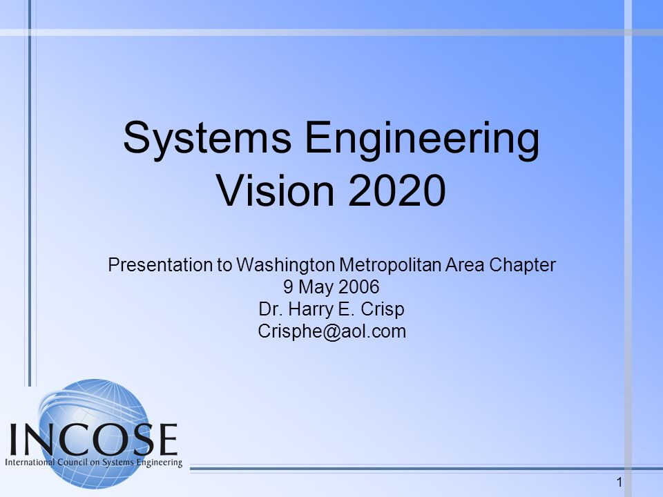 1 Systems Engineering Vision 2020 Presentation to Washington Metropolitan Area Chapter 9 May 2006 Dr.